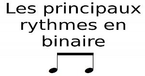 Les principaux rythmes en binaire