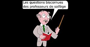 Les questions biscornues des professeurs de solfège