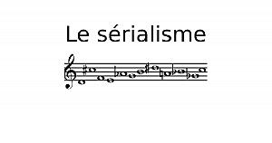 Sérialisme, musique sérielle