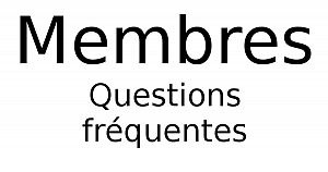 Membres : Questions fréquentes