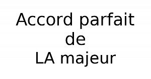 Accord parfait de LA majeur