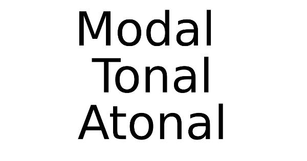 Modal, Tonal, Atonal
