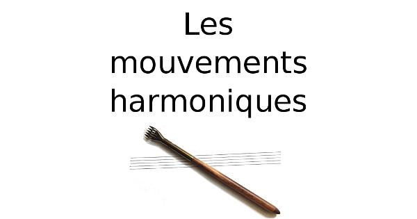 Les mouvements harmoniques