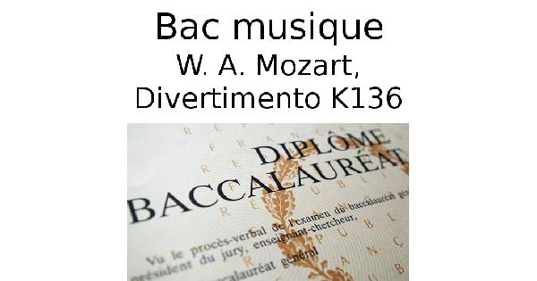 Wolfgang Amadeus Mozart, Divertimento K136 (Bac musique)