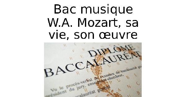 W.A. Mozart, sa vie, son œuvre