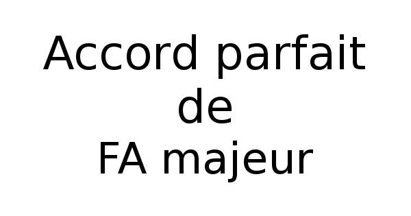 Accord parfait de FA majeur